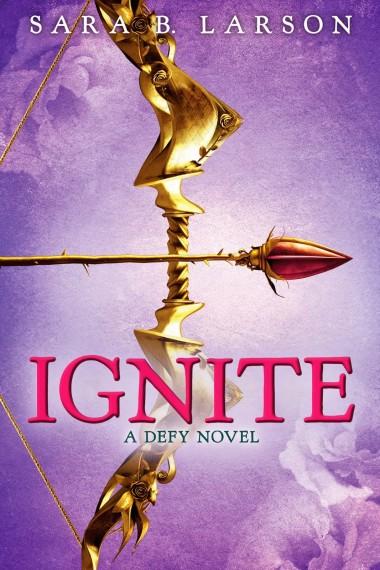 Ignite by Sara B. Larson – Defy #2